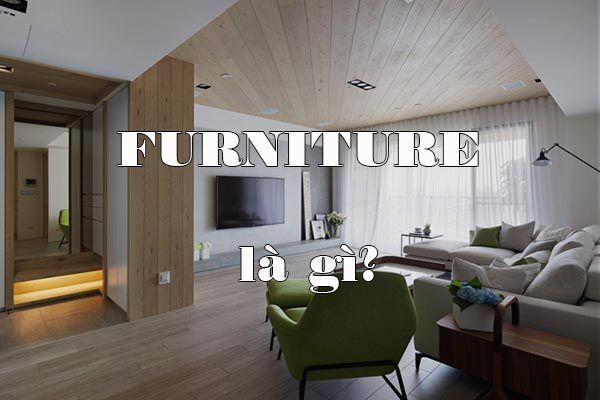 Furniture là gì - Hàng nội thất là gì - Ý nghĩa của thương hiệu Nadu Furniture